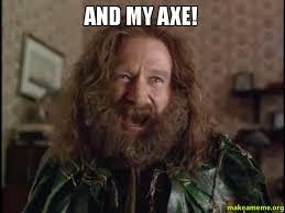 Axe Meme - and my axe make a meme