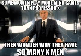 Mind Games Meme - some women play more mind games than professor x humoar com
