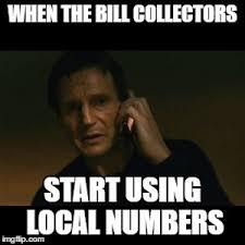 Bill Collector Meme - liam neeson taken viral memes imgflip