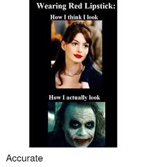 Red Lipstick Memes - wearing red lipstick how i think i look how i actually look accurate