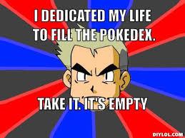 Prof Oak Memes - professor oak pokedex pok礬mon memes pinterest professor