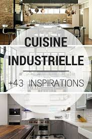 d o cuisine industrielle 67 best cuisine industrielle images on industrial style