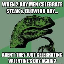 Steak And Bj Meme - when 2 gay men celebrate steak blowjob day aren t they just