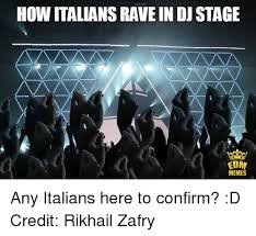 Edm Memes - how italians rave in dj stage edm memes any italians here to
