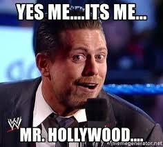 Hollywood Meme - yes me its me mr hollywood the miz meme generator