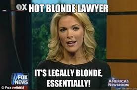 Legally Blonde Meme - hot blonde lawyer it s legally blonde essentially megyn kelly
