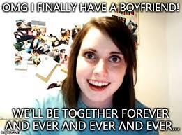 I Love My Boyfriend Meme - overly attached girlfriend meme imgflip
