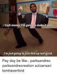 Cash Money Meme - cash money i m going to make it rain i m just going to pick that up