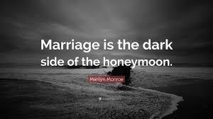 marilyn monroe quote u201cmarriage is the dark side of the honeymoon