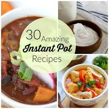 30 amazing instant pot recipes healthy ideas for kids