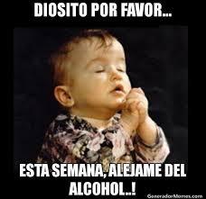 Memes Alcohol - diosito por favor esta semana alejame del alcohol meme de