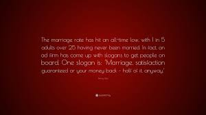 marriage slogans jimmy quote the marriage rate has hit an all time low