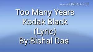 too many years kodak black lyric video youtube