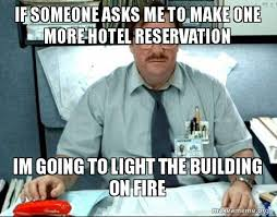 Meme Hotel - if someone asks me to make one more hotel reservation im going to