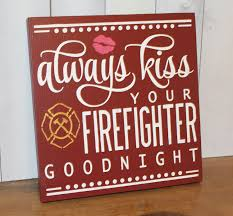 firefighter home decorations always kiss your firefighter goodnight cute sign fireman