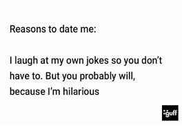 Reasons To Date Me Meme - reasons to date me i laugh at my own jokes so you don t have to