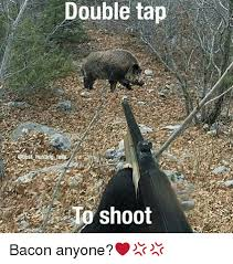 Hog Hunting Memes - double tap sips hunting fail shoot bacon anyone meme on me me