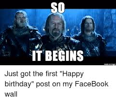 Birthday Meme So It Begins - so it begins made on inngur just got the first happy birthday post