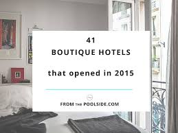 41 boutique hotels that opened in 2015