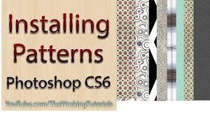 install pattern in photoshop cs6 photoshop cs6 installing patterns youtube