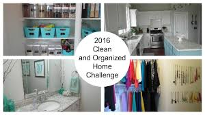 organize home 2016 clean and organized home challenge youtube