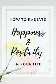 How to Radiate Happiness & Positivity In Your Life