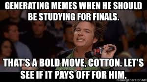 Generating Memes - generating memes when he should be studying for finals that s a