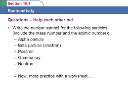 section 19 1 radioactivity 1 to learn the types of radioactive