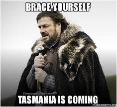 brace yourself tasmania is coming brace yourself game of