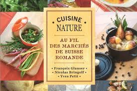 livre de cuisine suisse cuisine nature au fil des marchés de suisse romande femina