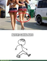 Hater Gonna Hate Meme - haters gonna hate