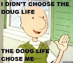 Doug Meme - doug meme life chose me on bingememe