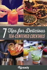 tips for making delicious tea centered cocktails easy cocktail