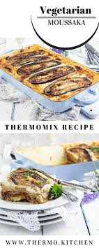 cuisine thermomix layered lentil vegetarian moussaka thermomix thermokitchen