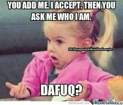 You Don T Know Me Meme - you add me and you don t know me dafuq by suzuli meme center
