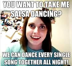 Salsa Dancing Meme - you want to take me salsa dancing we can dance salsa memes