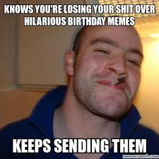 Crazy Birthday Memes - you re losing your shit over hilarious birthday memes
