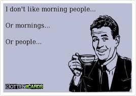 Morning People Meme - i dont like morning people
