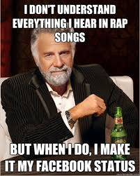Funny Meme Songs - i don t understand everything i hear in rap songs but when i do i