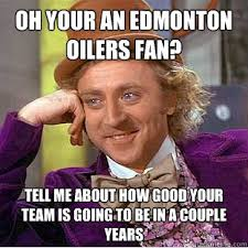Edmonton Memes - oh your an edmonton oilers fan tell me about how good your team