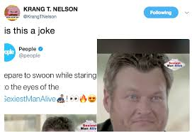 Sexy Man Meme - blake shelton named sexiest man alive know your meme