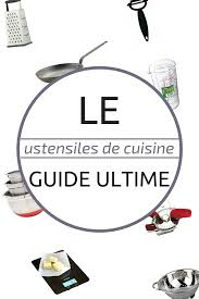 ustensile de cuisine en c ustensile de cuisine le guide ultime