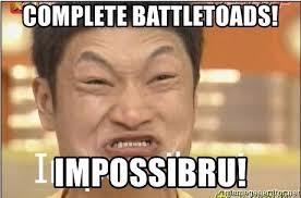 Battletoads Meme - complete battletoads impossibru impossibru guy meme generator