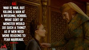wedding quotes of thrones war is war but killing a at a wedding horrid what sort of