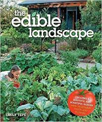 the edible the edible landscape creating a beautiful and bountiful garden
