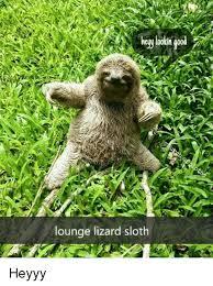 Heyyy Meme - lounge lizard sloth heyyy meme on esmemes com
