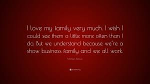 I Love My Family Quote by Michael Jackson Quote U201ci Love My Family Very Much I Wish I Could