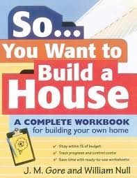want to build a house so you want to build a house a complete workbook for building