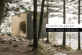 stories on design by yellowtrace sheds cabins u0026 retreats
