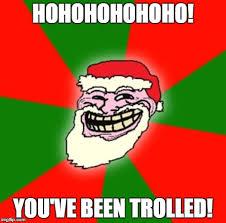 Trolled Meme - christmas santa claus troll face memes imgflip